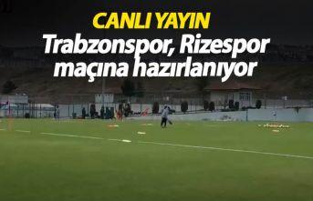 Trabzonspor Rize maçına hazırlanıyor - Canlı...