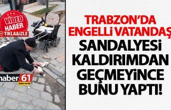Trabzon engelli vatandaş geçemediği kaldırımı...