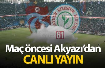 Trabzonspor Rizespor maçı öncesi Akyazı'dan...