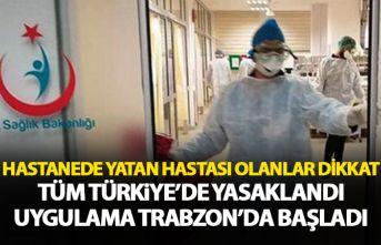 Hasta ziyaretleri yasaklandı! Trabzon'da uygulama...
