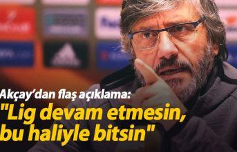 Mustafa Akçay: Lig bu şekilde bitsin
