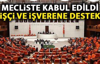 Mecliste kabul edildi! İşçi ve işverene destek!