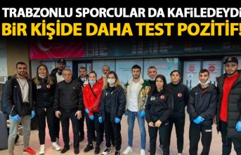 Trabzonlu sporcular da o kafiledeydi! Bir kişide daha Koronavirüs çıktı!
