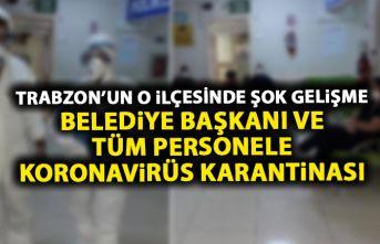 Trabzon'un ilçesinde Belediye Başkanı ve tüm personele koronavirüs karantinası