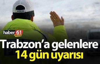 Trabzon'a gelenlere 14 gün uyarısı