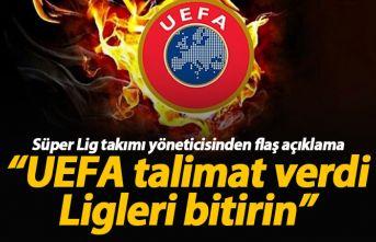 """""""UEFA talimat verdi, ligleri bitirin"""""""