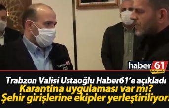 Vali açıkladı: Trabzon'da karantina uygulaması var mı?