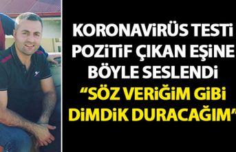 Trabzon'da Koronavirüs testi pozitif çıkan eşine böyle seslendi: Söz verdiğim gibi dimdik duracağım
