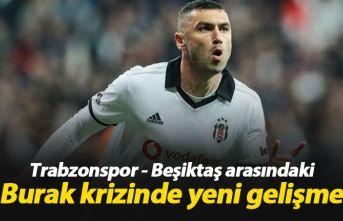 Trabzonspor - Beşiktaş arasındaki Burak krizinde...