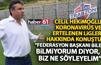 Celil Hekimoğlu ertelenen ligler hakkında konuştu: Federasyon başkanı bile bilmiyorum diyor!