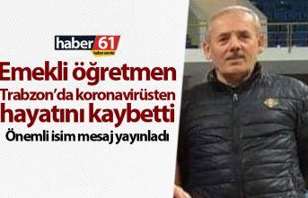 Trabzon'da emekli öğretmen koronavirüsten hayatın...