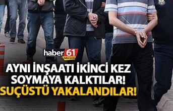 Trabzon'da inşaatı ikinci kez soymak isterken...