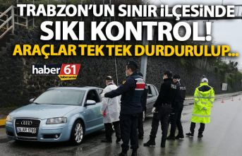 Trabzon'un sınır ilçesinde sıkı kontrol!