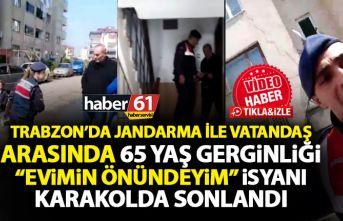 Trabzon'da Vatandaş ve Jandarma arasında 65 yaş gerginliği