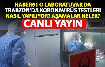 Haber61 Trabzon'daki Koronavirüs laboratuvarını görüntüledi