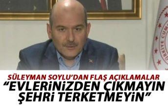 Süleyman Soylu: Evinizde kalın! Şehri terketmeyin!