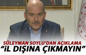 Süleyman Soylu: Şehir dışına gitmeyin!