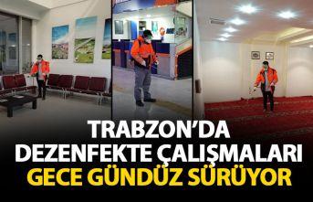 Trabzon gece gündüz dezenfekte ediliyor