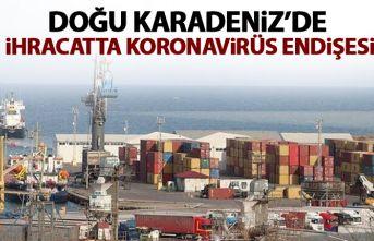 Doğu Karadeniz'de ihracatta Koronavirüs endişesi!
