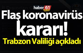 Flaş koronavirüs kararı! Trabzon Valiliği açıkladı