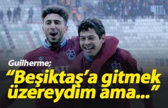 Guilherme: 'Beşiktaş'a gitmek üzereydim ama...'