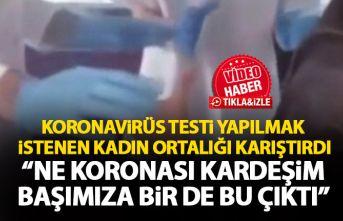 Koronavirüs testi yapılan kadın ortalığı karıştırdı!:...