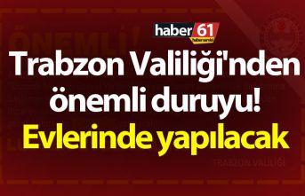 Trabzon Valiliği'nden önemli duruyu! Evlerinde...