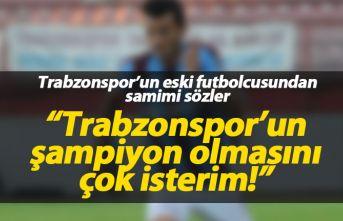 """Trabzonsporun şampiyon olmasını çok isterim"""