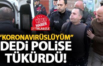 Yakalanan şahıs Koronavirüslüyüm deyip polise tükürdü!