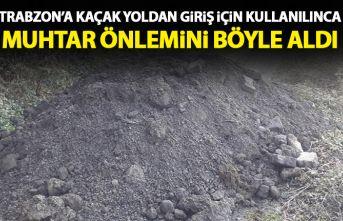 Trabzon'a kaçak olarak bu yoldan giriyorlardı! Toprakla kapatıldı!