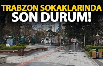 Trabzon sokaklarında son durum