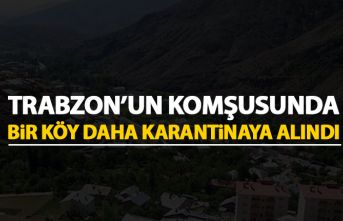 Trabzon'un komşusunda bir köy daha karantinaya...