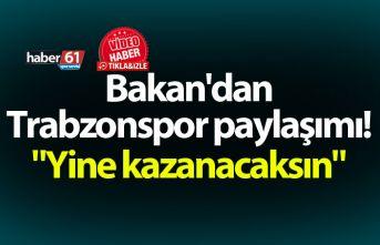 """Bakan'dan Trabzonspor paylaşımı! """"Yine kazanacaksın"""""""
