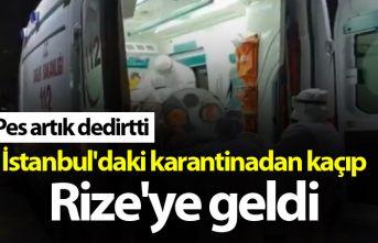 İstanbul'daki karantinadan kaçıp Rize'ye...