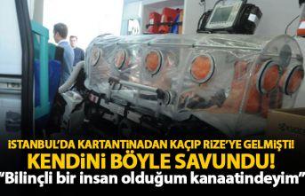 İstanbul'daki karantinadan kaçıpRize'ye...