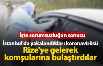 İstanbul'dan Rize'ye gelip koronavirüsü...