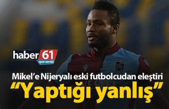 Mikel'e Nijeryalı eski futbolcudan eleştiri!