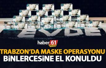 Trabzon'da maske operasyonu! Binlercesine el...