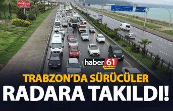 Trabzon'da sürücüler radara takıldı!