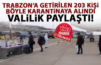 Trabzon'a getirilen 203 kişi böyle karantinaya...