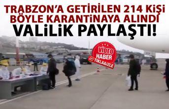 Trabzon'a getirilen 214 kişi böyle karantinaya...