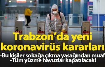 Trabzon'da yeni koronavirüs kararları! Tüm...