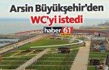 Arsin Büyükşehir'den WC'yi istedi