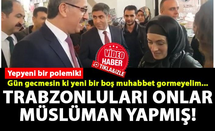 """""""Trabzon'u biz Müslüman yaptık!"""" diyen Başkan'dan Özür açıklaması"""