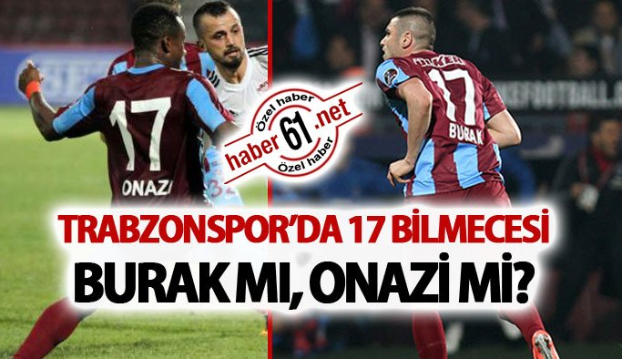 https://www.haber61.net/trabzonspor/trabzonsporda-17-bilmecesi-burak-mi-onazi-mi-h299658.html